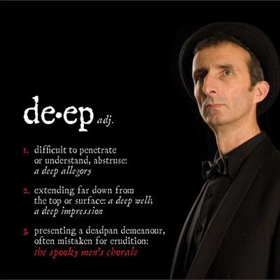 Deep (2009) – Spooky Men's Chorale